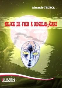 Alexandr Trubca - Masca de fier a regelui soare Editura Lumen