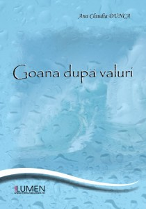 Claudia Dunca - Goana dupa valuri - Editura Lumen