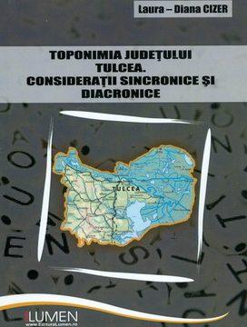 Publica cartea ta la Editura Stiintifica Lumen CIZER Toponimia judetului Tulcea