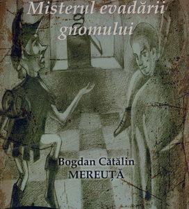 Publica cartea ta la Editura Stiintifica Lumen MEREUTA Misterul evadarii gnomului