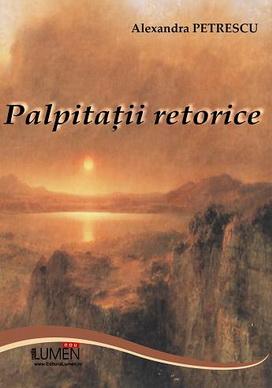 Publica cartea ta la Editura Stiintifica Lumen PETRESCU Palpitatii retorice