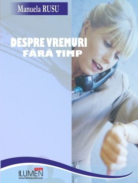 Publica cartea ta la Editura Stiintifica Lumen Rusu Despre vremuri scalat